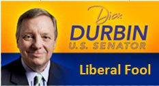 Dick Durbin - Liberal Fool