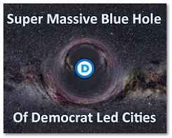 Super Massive Blue Hole of Democrat Led Cities